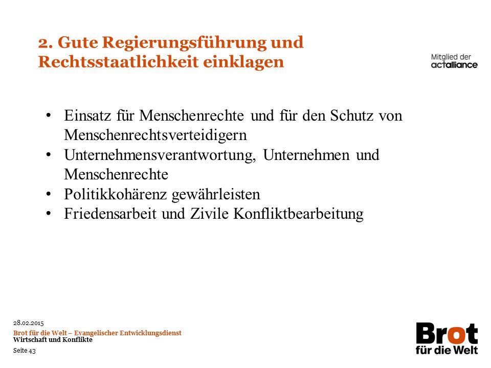 28.02.2015 Brot für die Welt – Evangelischer Entwicklungsdienst Wirtschaft und Konflikte Seite 43 2.