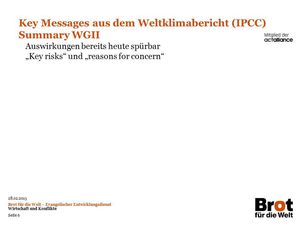 28.02.2015 Brot für die Welt – Evangelischer Entwicklungsdienst Wirtschaft und Konflikte Seite 6 Key Messages aus dem Weltklimabericht (IPCC) Summary