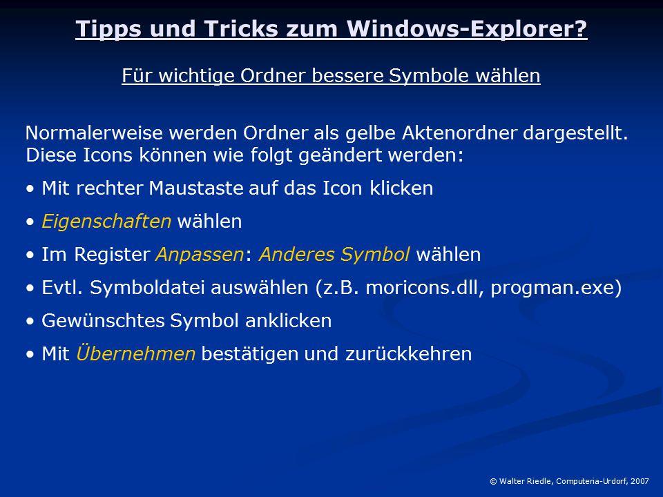 Tipps und Tricks zum Windows-Explorer? © Walter Riedle, Computeria-Urdorf, 2007 Für wichtige Ordner bessere Symbole wählen Normalerweise werden Ordner