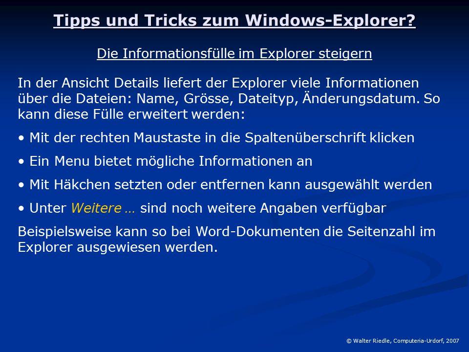 Tipps und Tricks zum Windows-Explorer? © Walter Riedle, Computeria-Urdorf, 2007 Die Informationsfülle im Explorer steigern In der Ansicht Details lief
