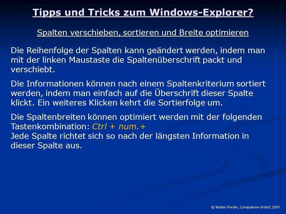 Tipps und Tricks zum Windows-Explorer? © Walter Riedle, Computeria-Urdorf, 2007 Spalten verschieben, sortieren und Breite optimieren Die Reihenfolge d