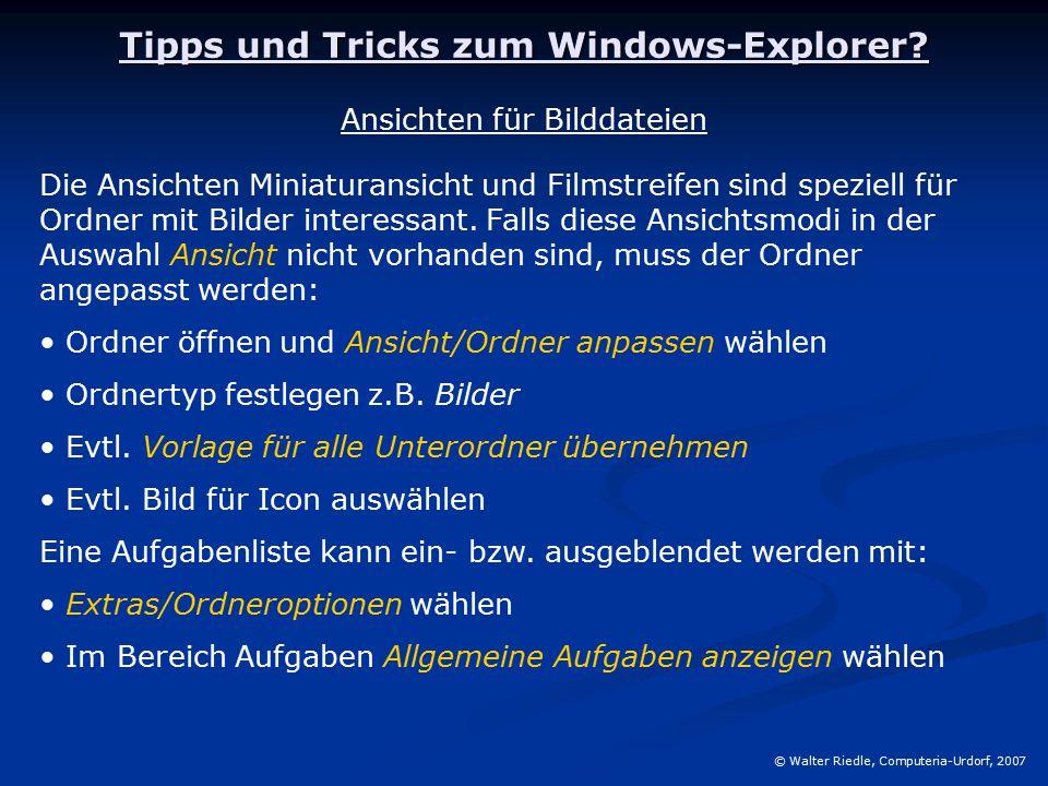 Tipps und Tricks zum Windows-Explorer? © Walter Riedle, Computeria-Urdorf, 2007 Ansichten für Bilddateien Die Ansichten Miniaturansicht und Filmstreif
