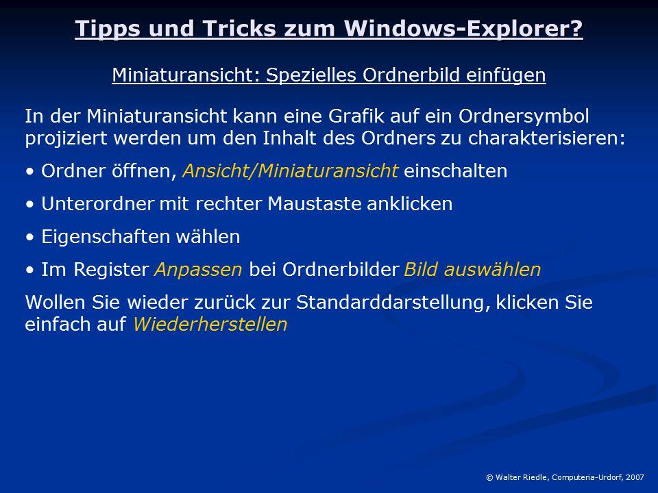Tipps und Tricks zum Windows-Explorer? © Walter Riedle, Computeria-Urdorf, 2007 Miniaturansicht: Spezielles Ordnerbild einfügen In der Miniaturansicht
