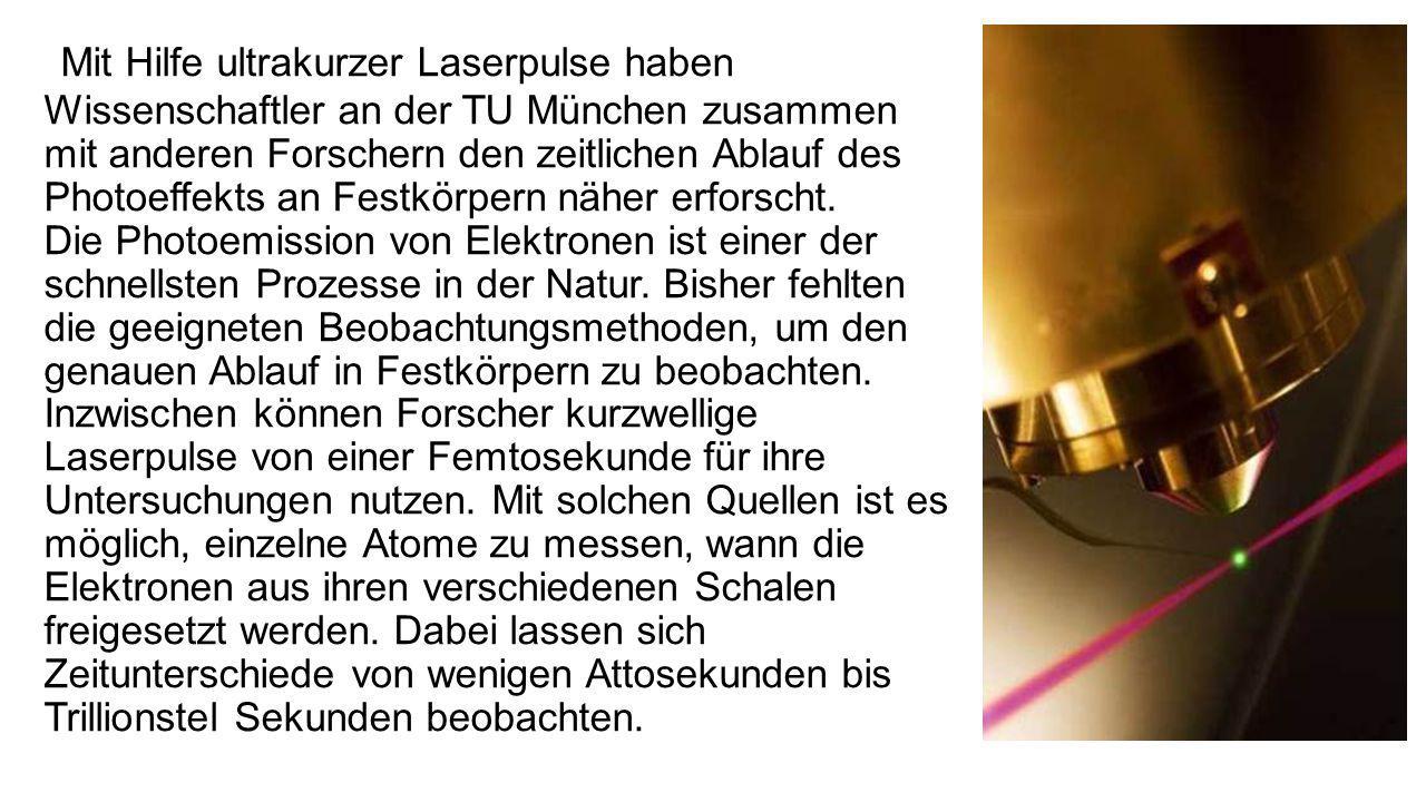 Mit Hilfe ultrakurzer Laserpulse haben Wissenschaftler an der TU München zusammen mit anderen Forschern den zeitlichen Ablauf des Photoeffekts an Festkörpern näher erforscht.