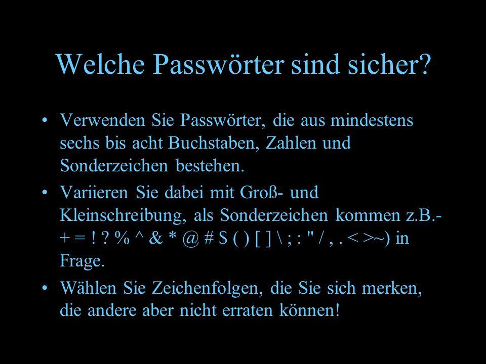 Wie kann ich Passwärter sicher aufbewahren Halten Sie Ihr Passwort geheim und teilen Sie es anderen nicht mit Geben Sie Ihr Passwort stets unbeobachtet von Dritten ein Wenn Sie den Eindruck haben, dass eine unbefugte Person Ihr Passwort herausgefunden hat, sollten Sie sofort Ihr Passwort ändern.