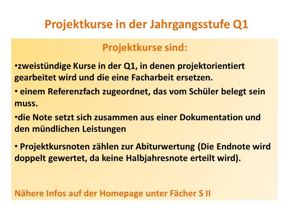 Projektkurse in der Jahrgangsstufe Q1 Projektkurse sind: zweistündige Kurse in der Q1, in denen projektorientiert gearbeitet wird und die eine Facharb