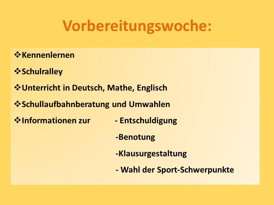 Vorbereitungswoche:  Kennenlernen  Schulralley  Unterricht in Deutsch, Mathe, Englisch  Schullaufbahnberatung und Umwahlen  Informationen zur - E