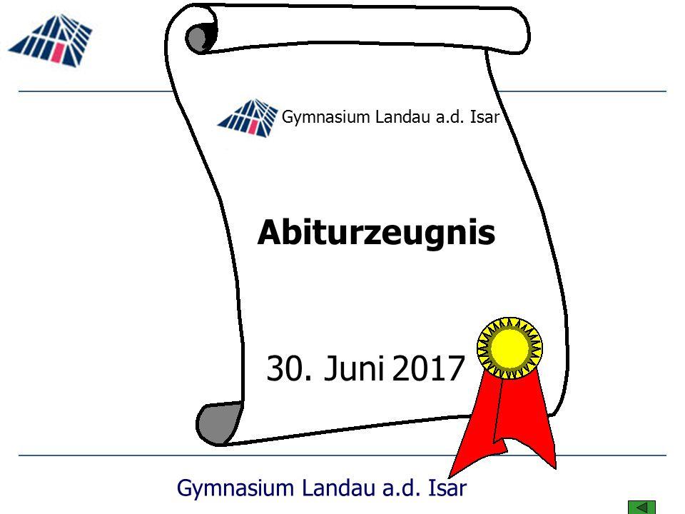 Gymnasium Landau a.d. Isar Abiturzeugnis 30. Juni 2017 Gymnasium Landau a.d. Isar