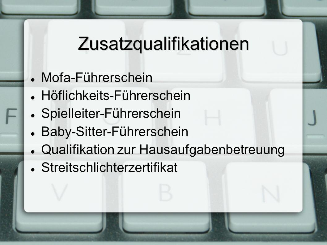 Zusatzqualifikationen Mofa-Führerschein Höflichkeits-Führerschein Spielleiter-Führerschein Baby-Sitter-Führerschein Qualifikation zur Hausaufgabenbetr