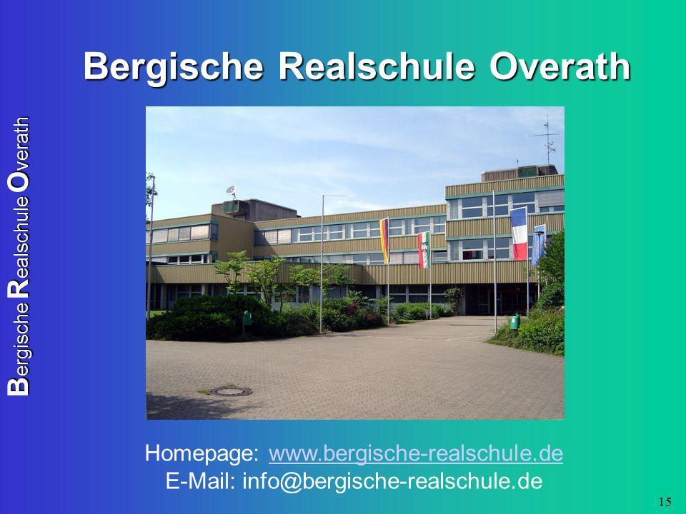 B ergische R ealschule O verath 15 Bergische Realschule Overath Homepage: www.bergische-realschule.de E-Mail: info@bergische-realschule.dewww.bergisch