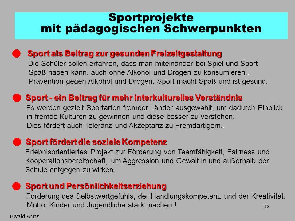 18 Sportprojekte mit pädagogischen Schwerpunkten Sport als Beitrag zur gesunden Freizeitgestaltung Die Schüler sollen erfahren, dass man miteinander b