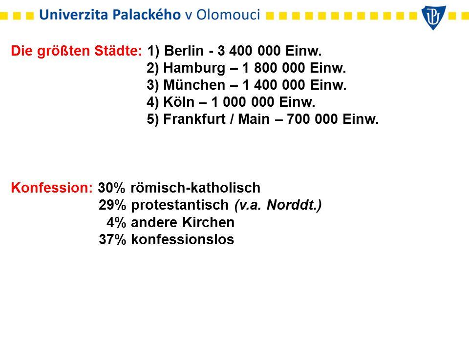 Die größten Städte: 1) Berlin - 3 400 000 Einw. 2) Hamburg – 1 800 000 Einw. 3) München – 1 400 000 Einw. 4) Köln – 1 000 000 Einw. 5) Frankfurt / Mai