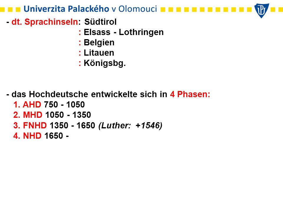 - dt. Sprachinseln: Südtirol : Elsass - Lothringen : Belgien : Litauen : Königsbg. - das Hochdeutsche entwickelte sich in 4 Phasen: 1. AHD 750 - 1050