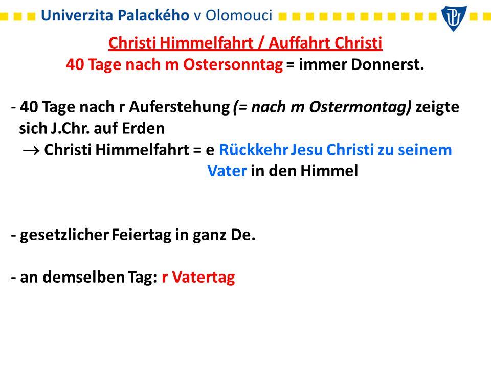 Christi Himmelfahrt / Auffahrt Christi 40 Tage nach m Ostersonntag = immer Donnerst.