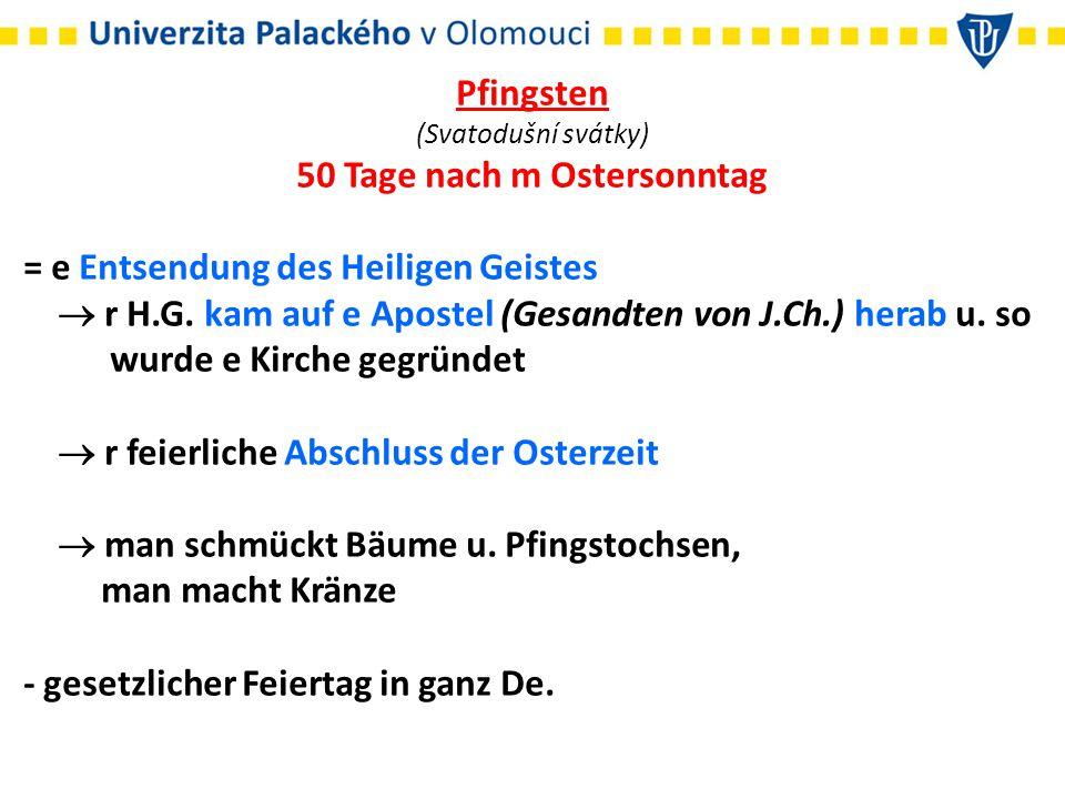 Pfingsten (Svatodušní svátky) 50 Tage nach m Ostersonntag = e Entsendung des Heiligen Geistes  r H.G.