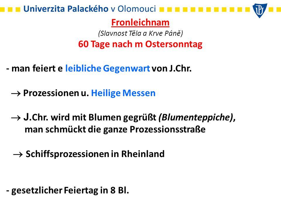Fronleichnam (Slavnost Těla a Krve Páně) 60 Tage nach m Ostersonntag - man feiert e leibliche Gegenwart von J.Chr.