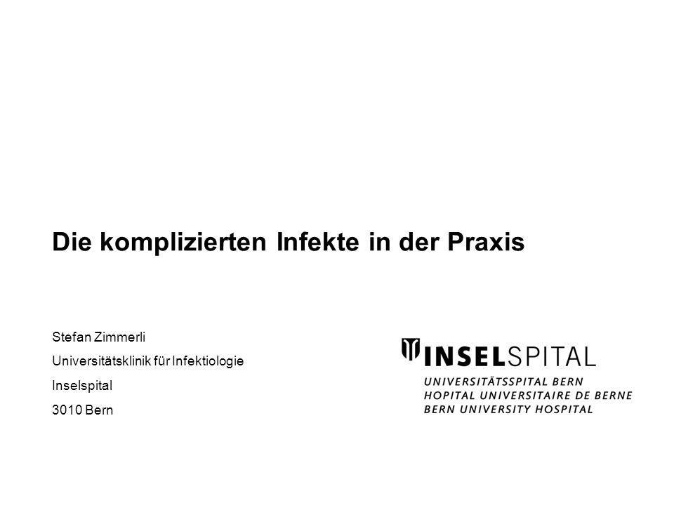 Stefan Zimmerli Universitätsklinik für Infektiologie Inselspital 3010 Bern Die komplizierten Infekte in der Praxis