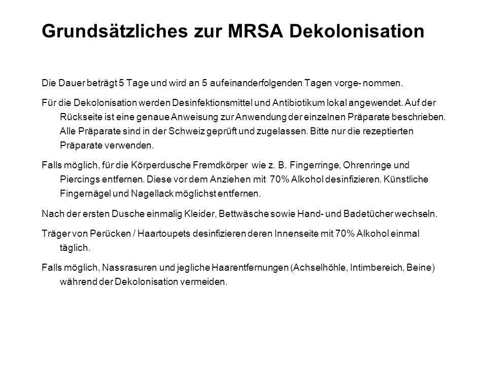 Grundsätzliches zur MRSA Dekolonisation Die Dauer beträgt 5 Tage und wird an 5 aufeinanderfolgenden Tagen vorge- nommen. Für die Dekolonisation werden