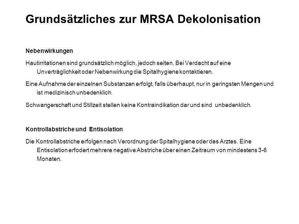 Grundsätzliches zur MRSA Dekolonisation Nebenwirkungen Hautirritationen sind grundsätzlich möglich, jedoch selten. Bei Verdacht auf eine Unverträglich
