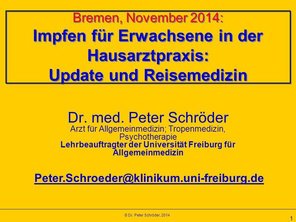 © Dr. Peter Schröder, 2014 1 Bremen, November 2014: Impfen für Erwachsene in der Hausarztpraxis: Update und Reisemedizin Dr. med. Peter Schröder Arzt