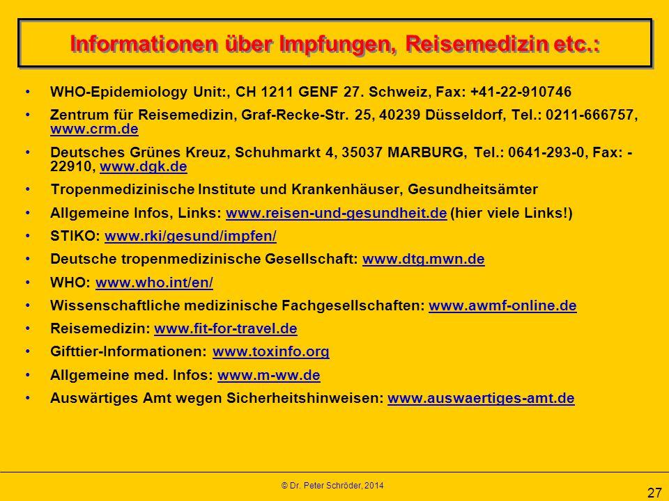 © Dr. Peter Schröder, 2014 27 Informationen über Impfungen, Reisemedizin etc.: WHO-Epidemiology Unit:, CH 1211 GENF 27. Schweiz, Fax: +41-22-910746 Ze
