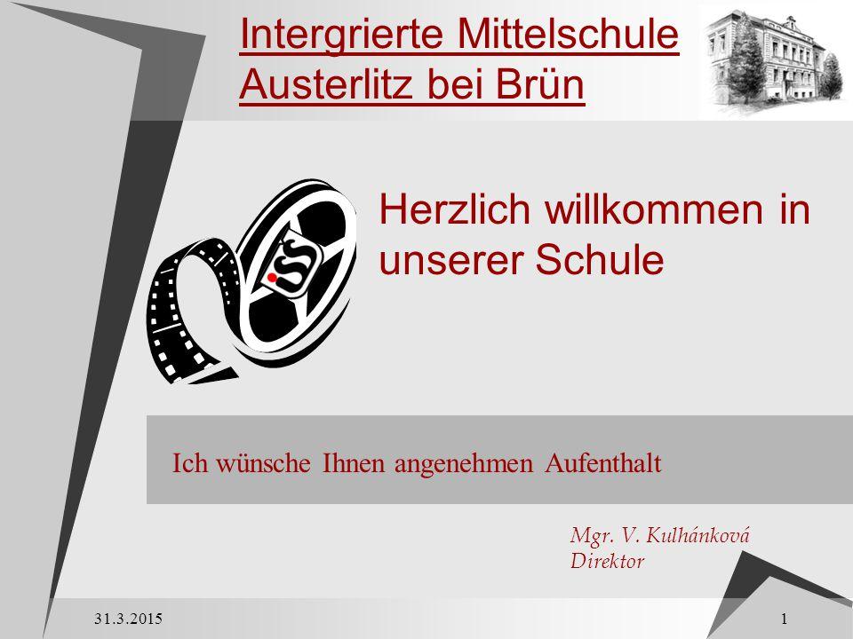 Intergrierte Mittelschule Austerlitz bei Brün Ich wünsche Ihnen angenehmen Aufenthalt 1 31.3.2015 Mgr.