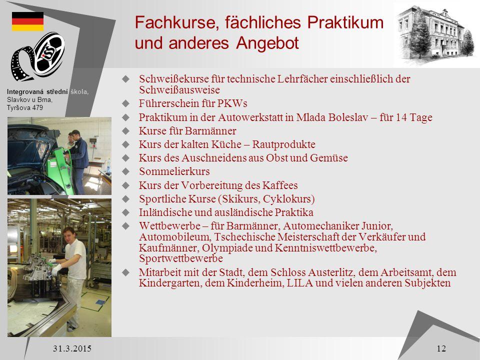 Fachkurse, fächliches Praktikum und anderes Angebot  Schweißekurse für technische Lehrfächer einschließlich der Schweißausweise  Führerschein für PK