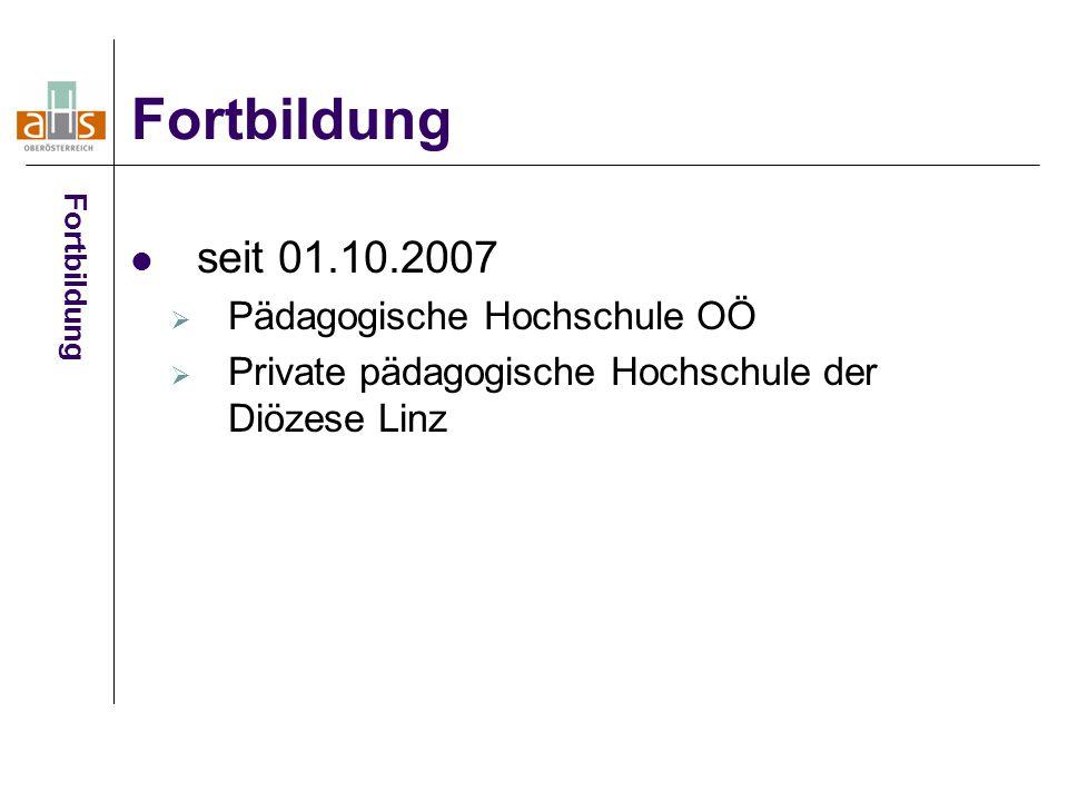 seit 01.10.2007  Pädagogische Hochschule OÖ  Private pädagogische Hochschule der Diözese Linz Fortbildung