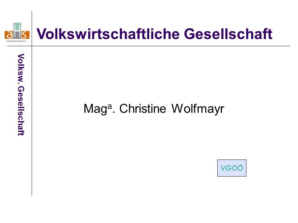 Mag a. Christine Wolfmayr Volkswirtschaftliche Gesellschaft Volksw. Gesellschaft VGOÖ