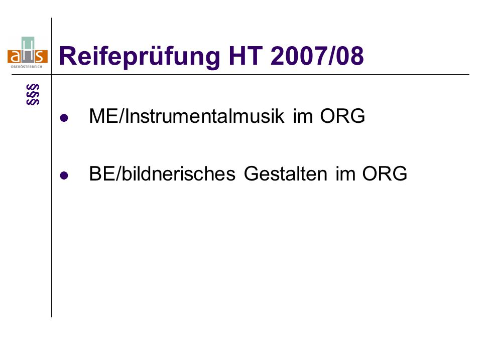 ME/Instrumentalmusik im ORG BE/bildnerisches Gestalten im ORG Reifeprüfung HT 2007/08 §§§