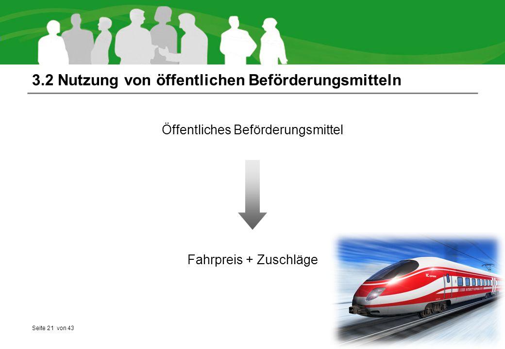 Seite 21 von 43 3.2 Nutzung von öffentlichen Beförderungsmitteln Fahrpreis + Zuschläge Öffentliches Beförderungsmittel
