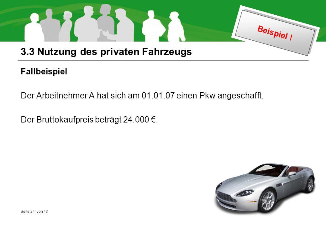 Seite 24 von 43 3.3 Nutzung des privaten Fahrzeugs Fallbeispiel Der Arbeitnehmer A hat sich am 01.01.07 einen Pkw angeschafft.