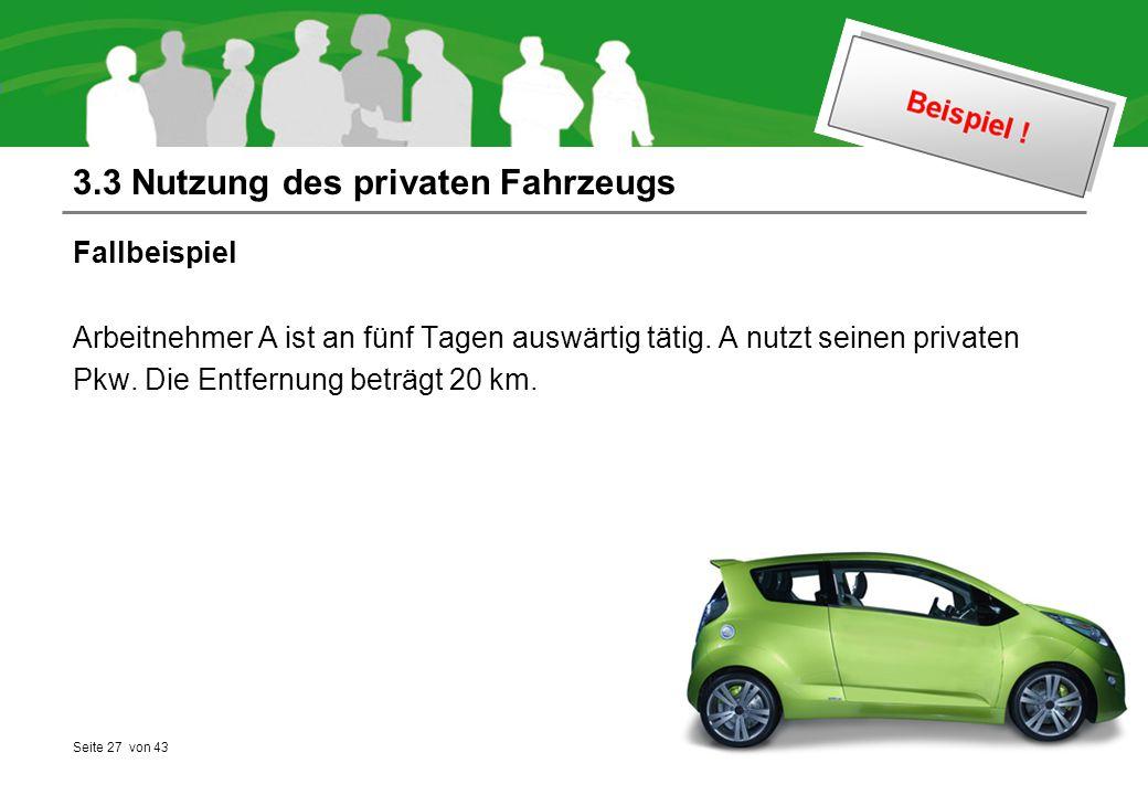 Seite 27 von 43 3.3 Nutzung des privaten Fahrzeugs Fallbeispiel Arbeitnehmer A ist an fünf Tagen auswärtig tätig.
