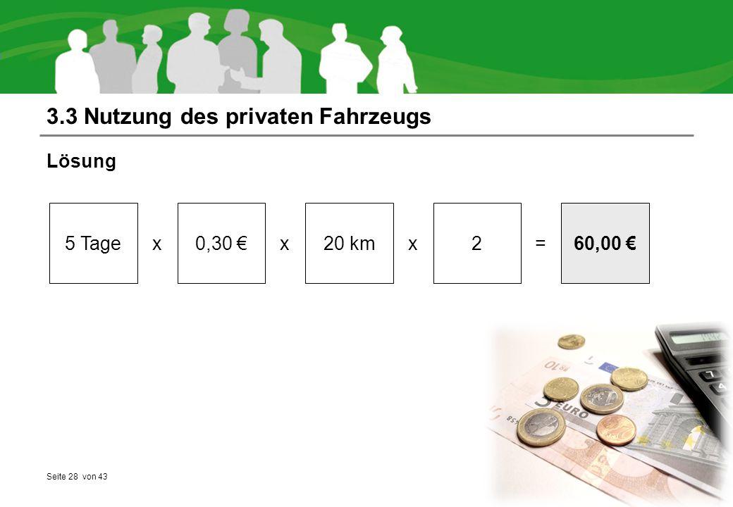 Seite 28 von 43 3.3 Nutzung des privaten Fahrzeugs Lösung 5 Tage0,30 €20 km260,00 € xxx=