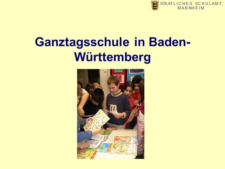 Ganztagsschule in Baden- Württemberg STA AT L I C H E S SC H U L A M T M A N NH E I M