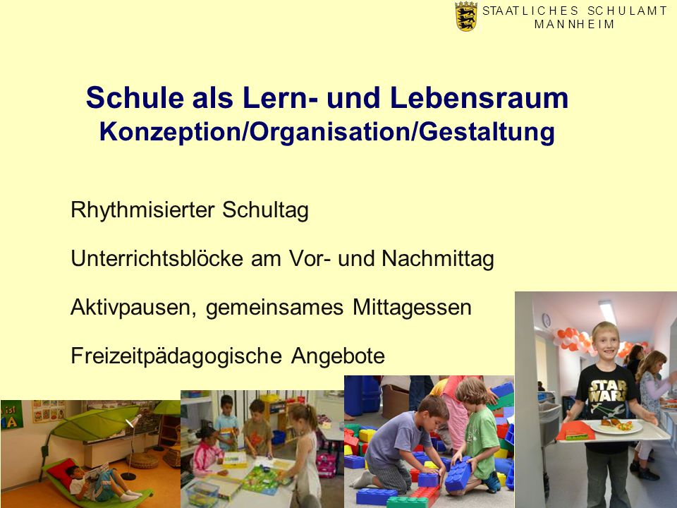 Schule als Lern- und Lebensraum Konzeption/Organisation/Gestaltung STA AT L I C H E S SC H U L A M T M A N NH E I M Rhythmisierter Schultag Unterricht