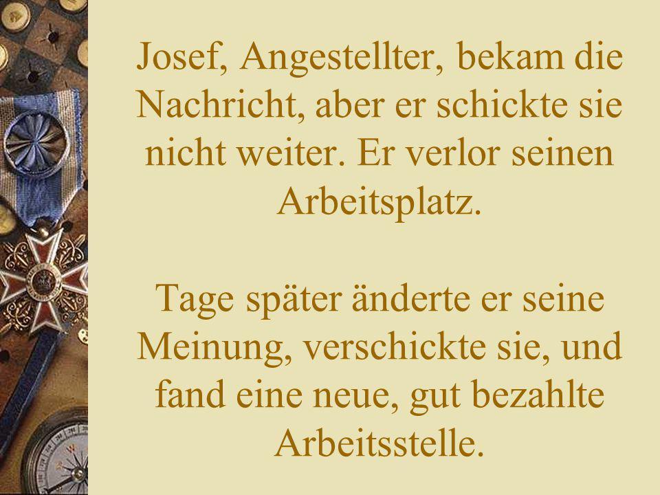 Josef, Angestellter, bekam die Nachricht, aber er schickte sie nicht weiter.
