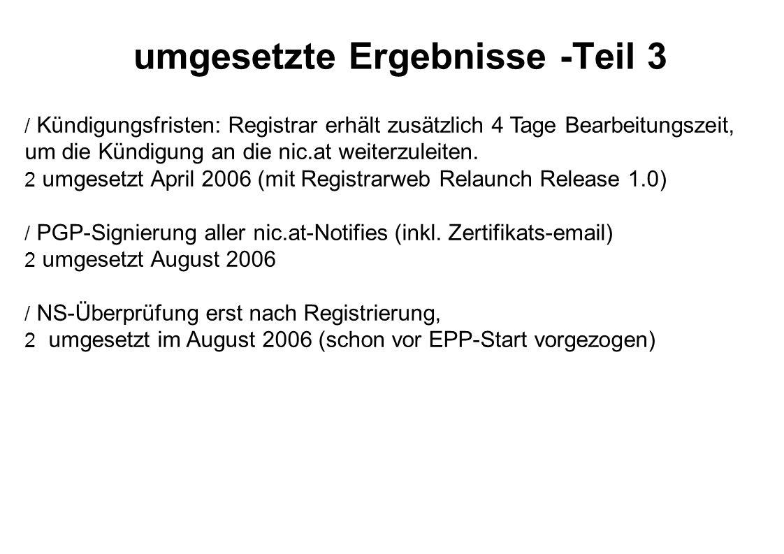 umgesetzte Ergebnisse -Teil 3  Kündigungsfristen: Registrar erhält zusätzlich 4 Tage Bearbeitungszeit, um die Kündigung an die nic.at weiterzuleiten.