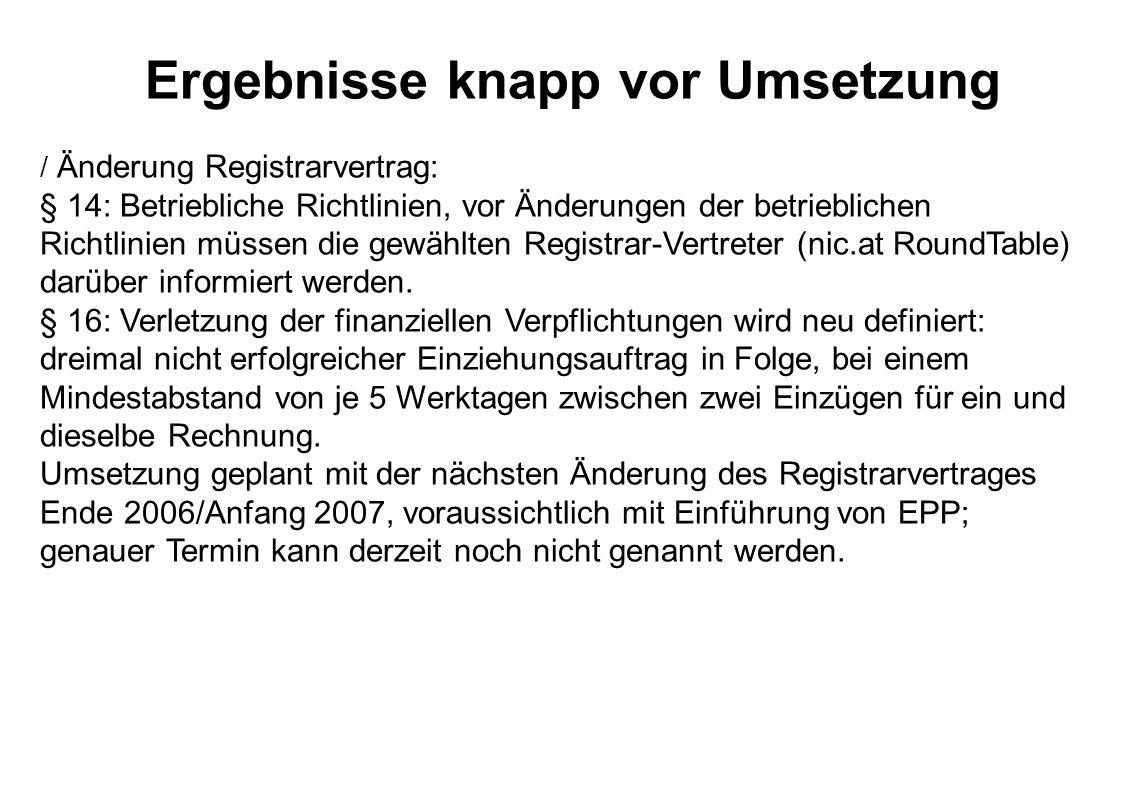 Ergebnisse knapp vor Umsetzung  Änderung Registrarvertrag: § 14: Betriebliche Richtlinien, vor Änderungen der betrieblichen Richtlinien müssen die gewählten Registrar-Vertreter (nic.at RoundTable) darüber informiert werden.