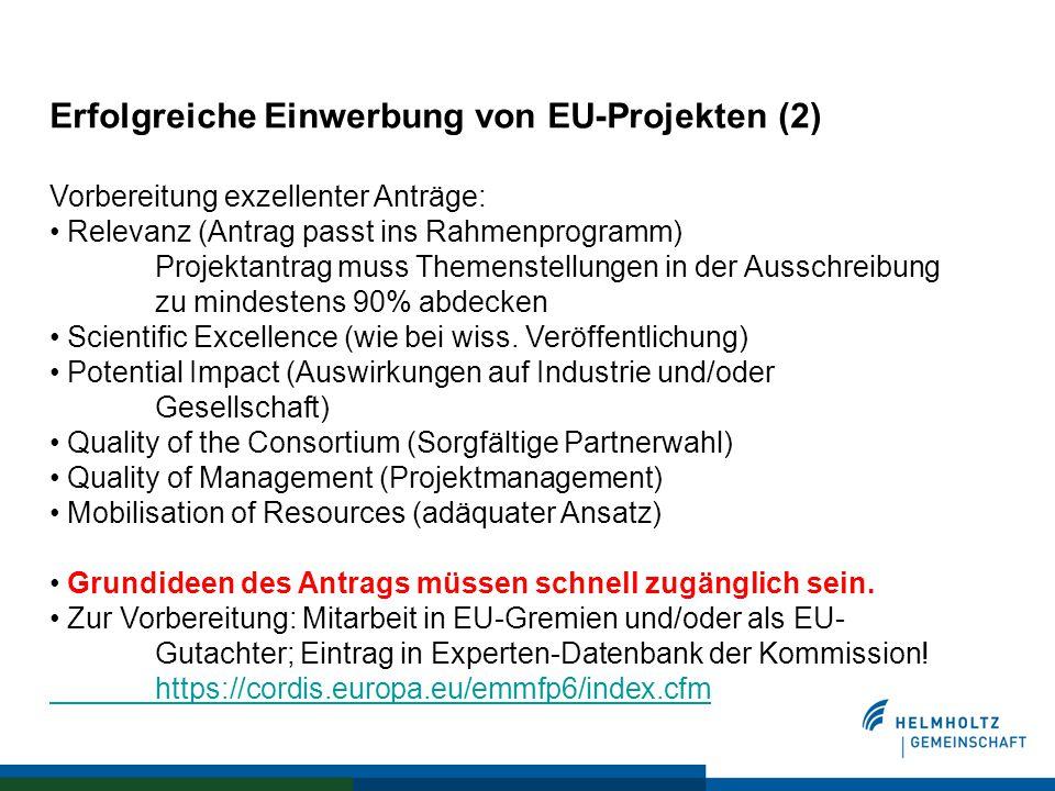 Erfolgreiche Einwerbung von EU-Projekten (2) Vorbereitung exzellenter Anträge: Relevanz (Antrag passt ins Rahmenprogramm) Projektantrag muss Themenstellungen in der Ausschreibung zu mindestens 90% abdecken Scientific Excellence (wie bei wiss.