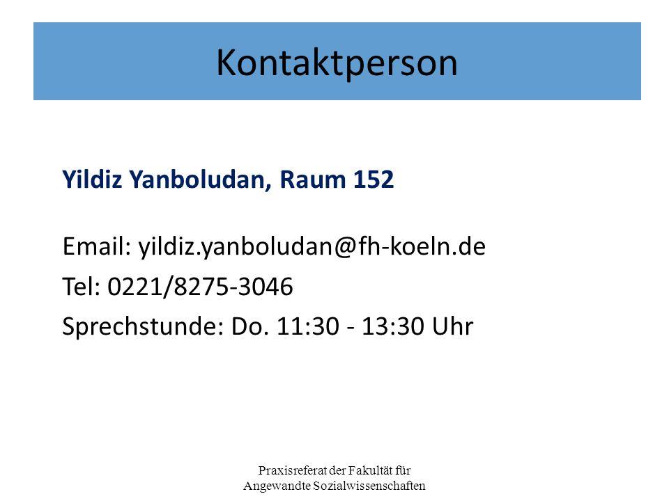 Kontaktperson Praxisreferat der Fakultät für Angewandte Sozialwissenschaften Yildiz Yanboludan, Raum 152 Email: yildiz.yanboludan@fh-koeln.de Tel: 0221/8275-3046 Sprechstunde: Do.