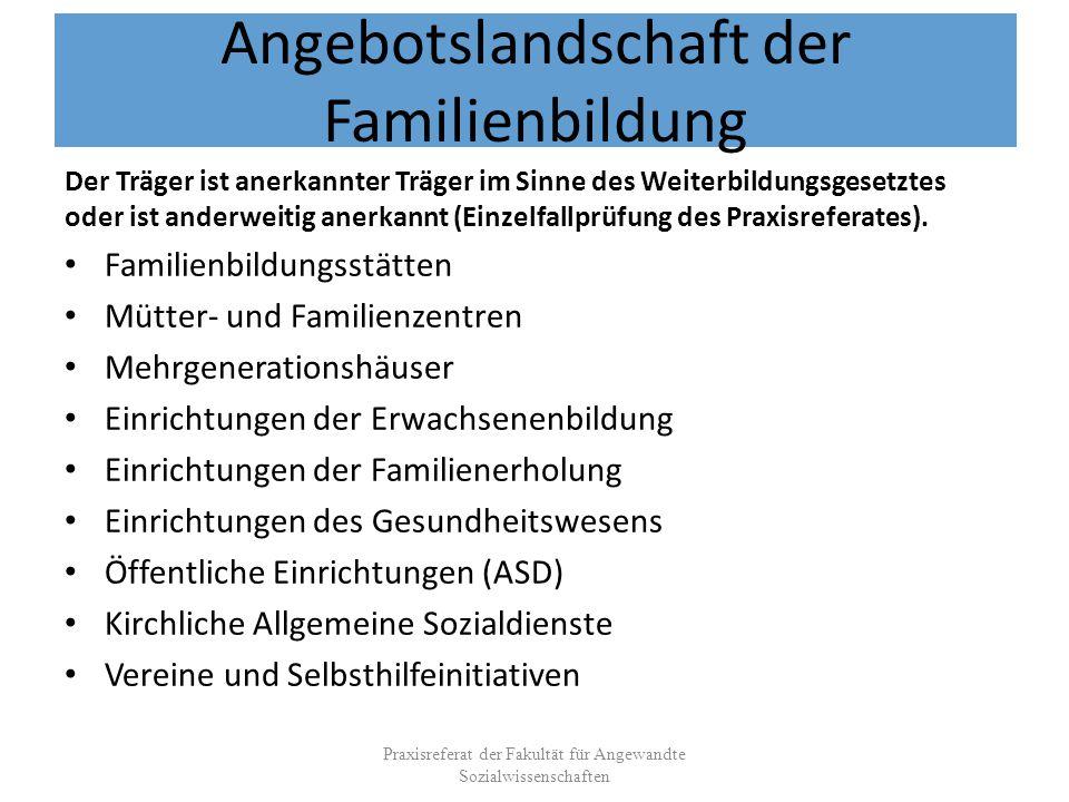 Angebotslandschaft der Familienbildung Der Träger ist anerkannter Träger im Sinne des Weiterbildungsgesetztes oder ist anderweitig anerkannt (Einzelfallprüfung des Praxisreferates).