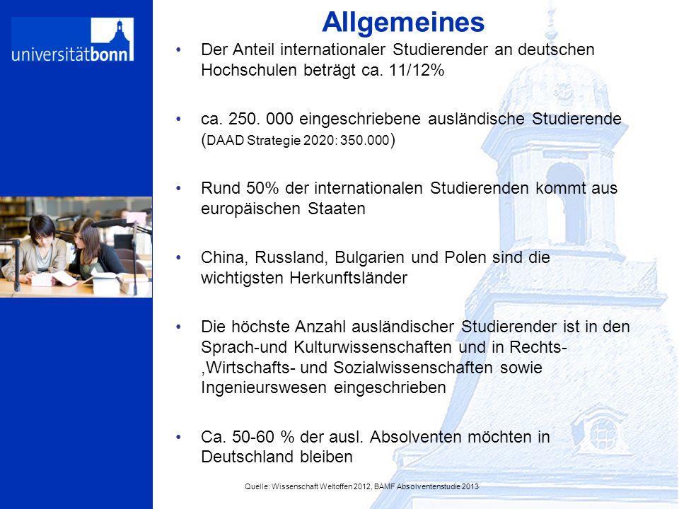 Allgemeines Der Anteil internationaler Studierender an deutschen Hochschulen beträgt ca. 11/12% ca. 250. 000 eingeschriebene ausländische Studierende