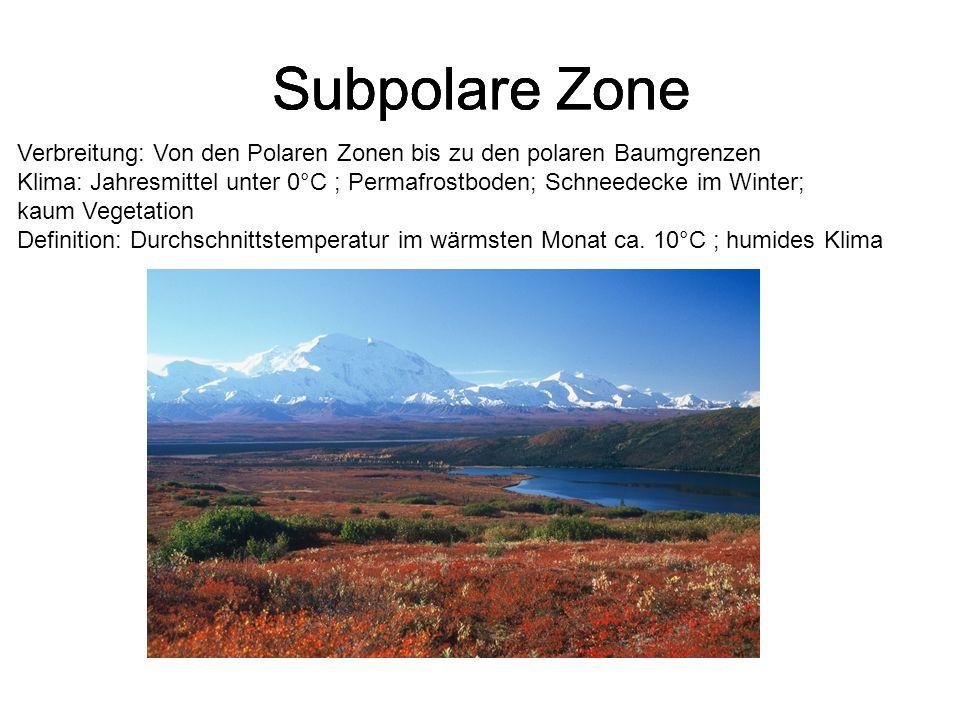 Subpolare Zone Verbreitung: Von den Polaren Zonen bis zu den polaren Baumgrenzen Klima: Jahresmittel unter 0°C ; Permafrostboden; Schneedecke im Winter; kaum Vegetation Definition: Durchschnittstemperatur im wärmsten Monat ca.