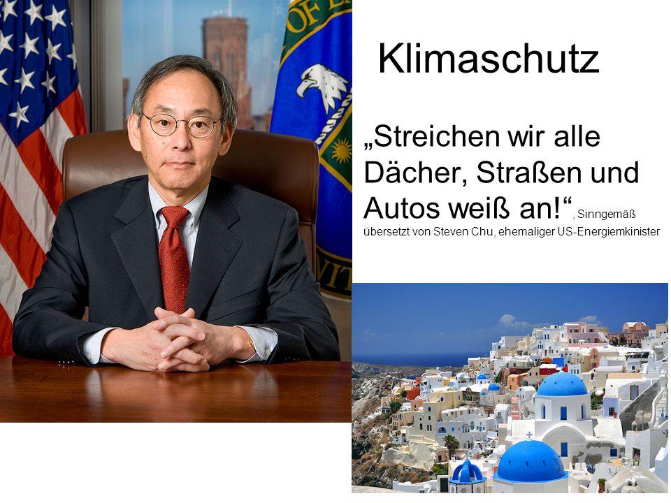 """Klimaschutz """"Streichen wir alle Dächer, Straßen und Autos weiß an!"""", Sinngemäß übersetzt von Steven Chu, ehemaliger US-Energiemkinister"""