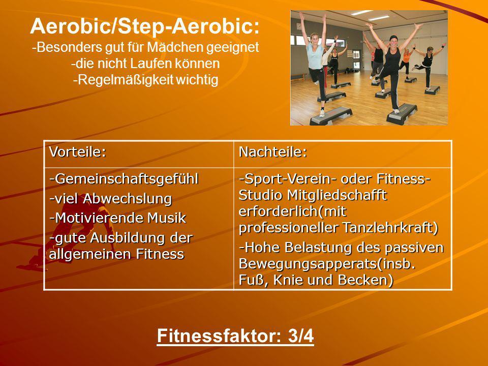 Aerobic/Step-Aerobic: -Besonders gut für Mädchen geeignet -die nicht Laufen können -Regelmäßigkeit wichtig Vorteile:Nachteile: -Gemeinschaftsgefühl -v