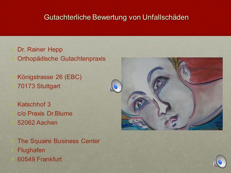 Gutachterliche Bewertung von Unfallschäden  Dr. Rainer Hepp  Orthopädische Gutachtenpraxis  Königstrasse 26 (EBC)  70173 Stuttgart  Katschhof 3 