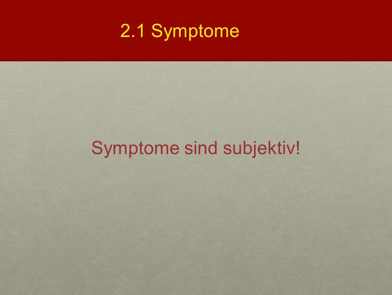 Symptome sind subjektiv! 2.1 Symptome