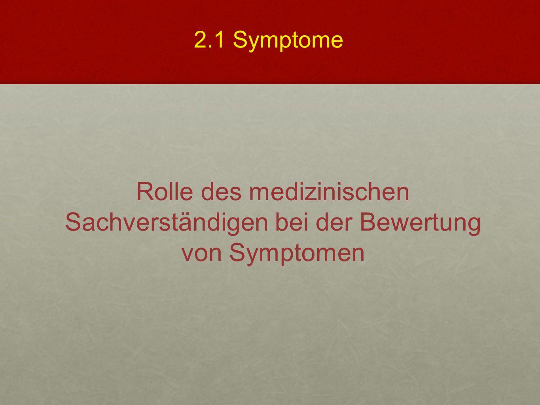 Rolle des medizinischen Sachverständigen bei der Bewertung von Symptomen 2.1 Symptome