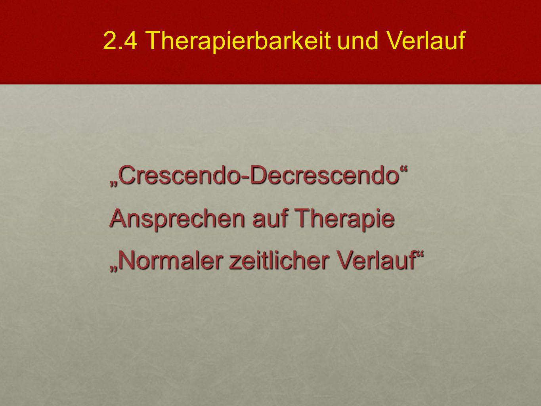 """""""Crescendo-Decrescendo"""" Ansprechen auf Therapie """"Normaler zeitlicher Verlauf"""" 2.4 Therapierbarkeit und Verlauf"""